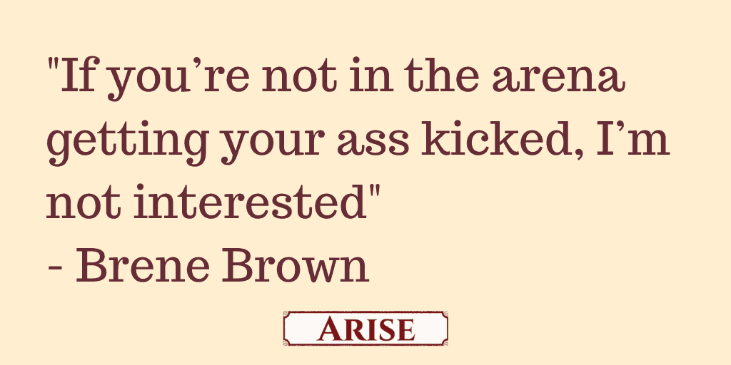 """Brene Brown quote on vulnerability -"""" If you are not in the arena getting your ass kicked then I am not interested in your feedback"""" for the blog post Roadblocks to recovery"""
