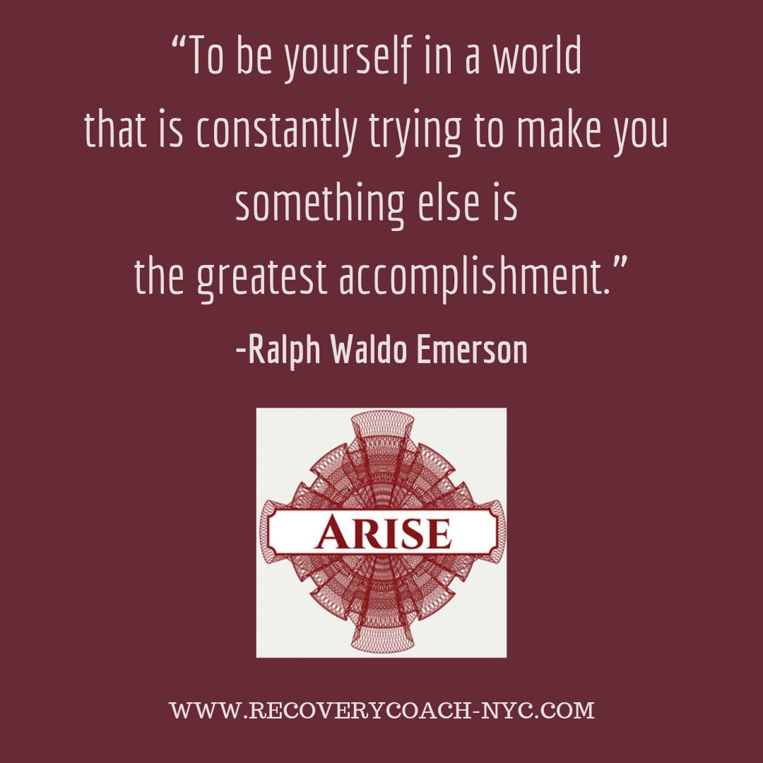 """Arise recovery coaching addiction blogpost """"To be yourself in a world that is constantly trying to make you something else is the greatest accomplishment."""" –"""
