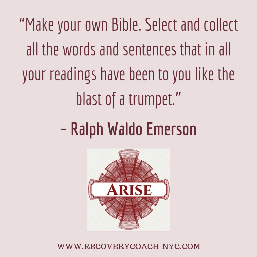 """Arise recovery coaching addiction blogpost Emerson Quote Make your own Bible. Select and collect all the words and sentences that in all your readings have been to you like the blast of a trumpet."""""""